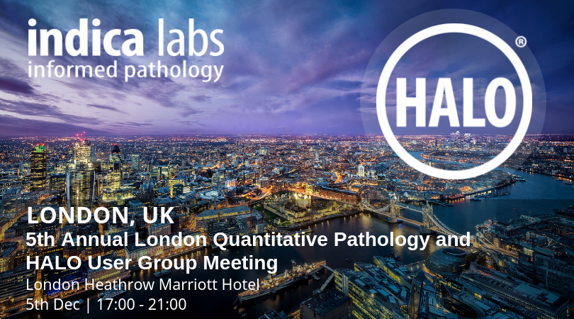 INDICA LABS 5th Annual London Quantitative Pathology and HALO User Group Meeting
